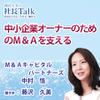 『中小企業オーナーのためのM&Aを支える』(M&Aキャピタルパートナーズ株式会社)| 藤沢久美の社長Talk
